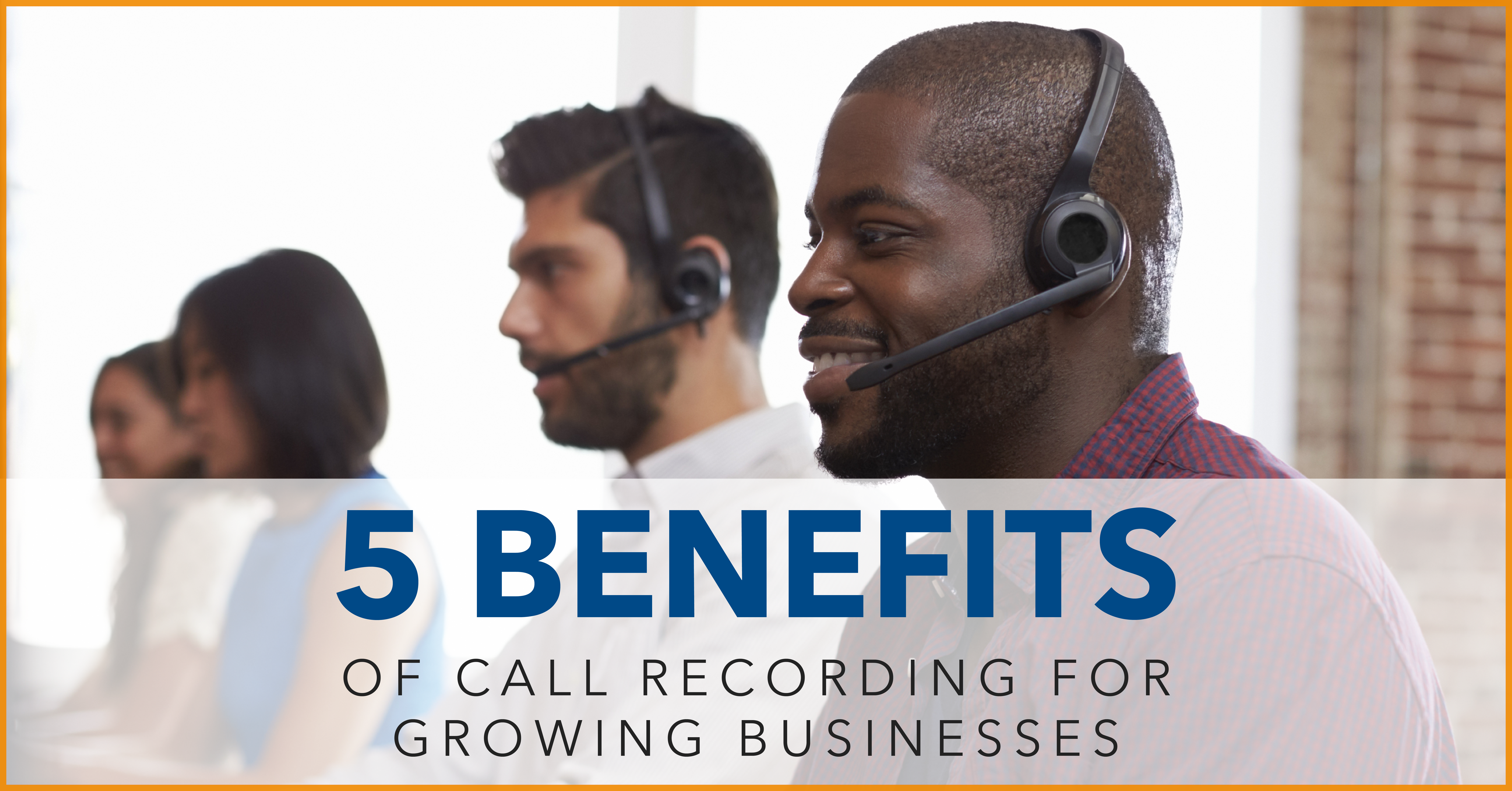 5 Benefits of Call Recording for Growing Businesses