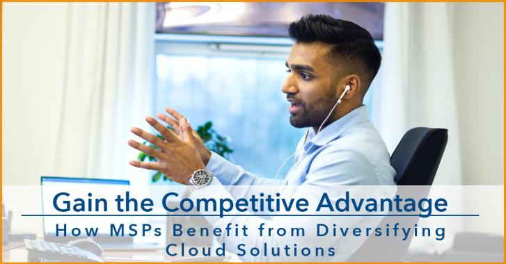 Gain the Competitive Advantage: How MSPs Benefit from Diversifying Cloud Solutions
