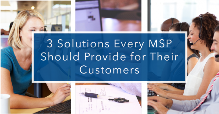 3 Solutions Every MSP Should Provide for Their Customers