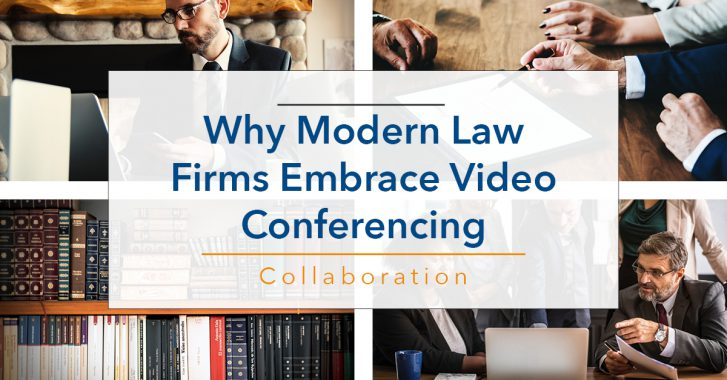 Why Modern Law Firms Embrace Video Conferencing Tools